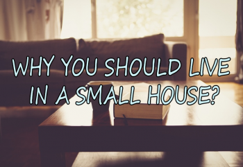 Why You Should Live in a Small House?