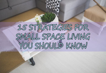 15 Strategies for Small Space Living You Should Know
