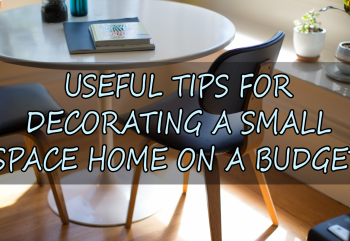 Useful Tips for Decorating a Small Space Home on a Budget