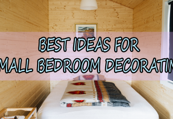 Top 7 Best Ideas for Small Bedroom Decorating
