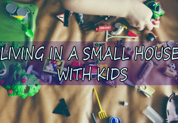 Why I Decided to Live in a Small House with Kids
