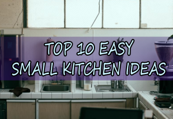 Top 10 Easy Small Kitchen Ideas That Will Change Your Life Forever