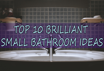 Top 10 Brilliant Small Bathroom Ideas You Should Know