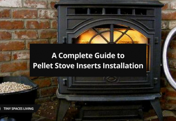 A Complete Guide to Pellet Stove Inserts Installation